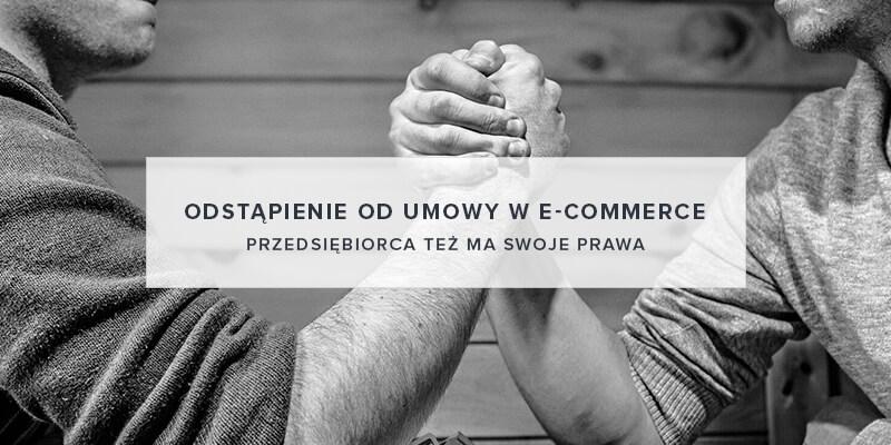 Odstąpienie od umowy w e-commerce - poznaj prawa przedsiębiorcy