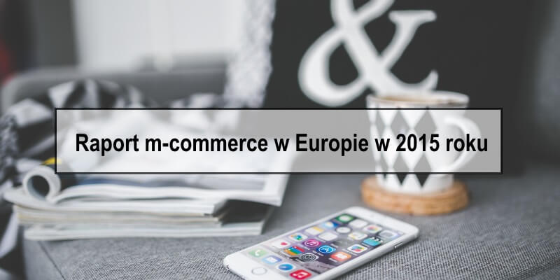 Raport m-commerce w Europie w 2015 roku