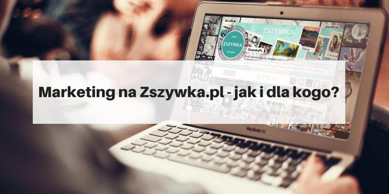 Marketing na Zszywka.pl - jak i dla kogo?