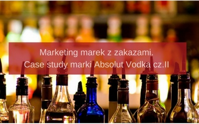 Marketing marek z zakazami. Case study na przykładzie marki Absolut Vodka cz.II