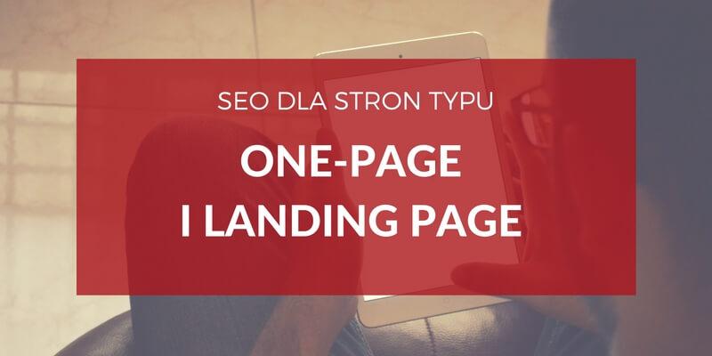 Pozycjonowanie i optymalizacja strony one-page i landing page