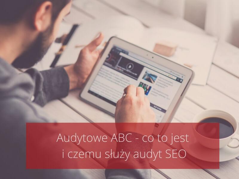 Audytowe ABC - co to jest i czemu służy audyt SEO