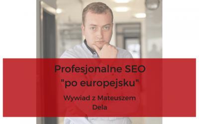 """Profesjonalne SEO """"po europejsku"""" - wywiad z Mateuszem Delą"""