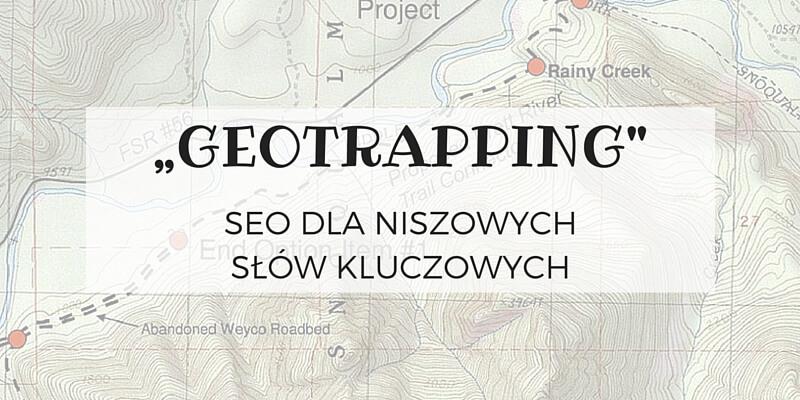 Geotrapping – ogeotargetowaniu inietylko