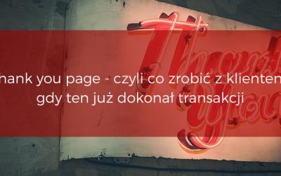 Thank you page – czyli co zrobić z klientem, gdy ten jużdokonał transakcji