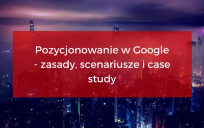 Skuteczne pozycjonowanie wGoogle – zasady, porady icase study